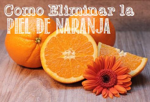 Como Eliminar Piel de Naranja