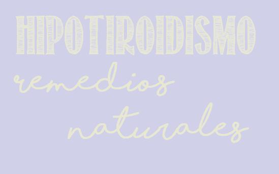 hipotiroidismo remedios naturales